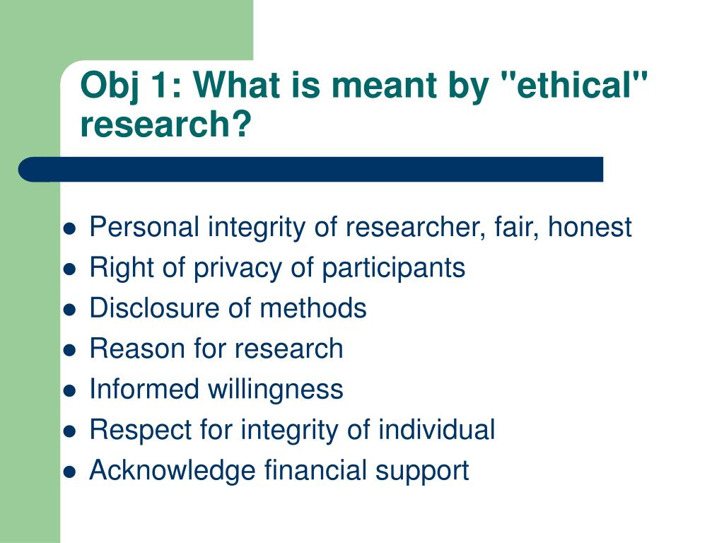 "Obj 1: What is meant by ""ethical"" research?"