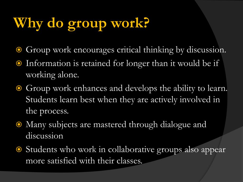 Why do group work?