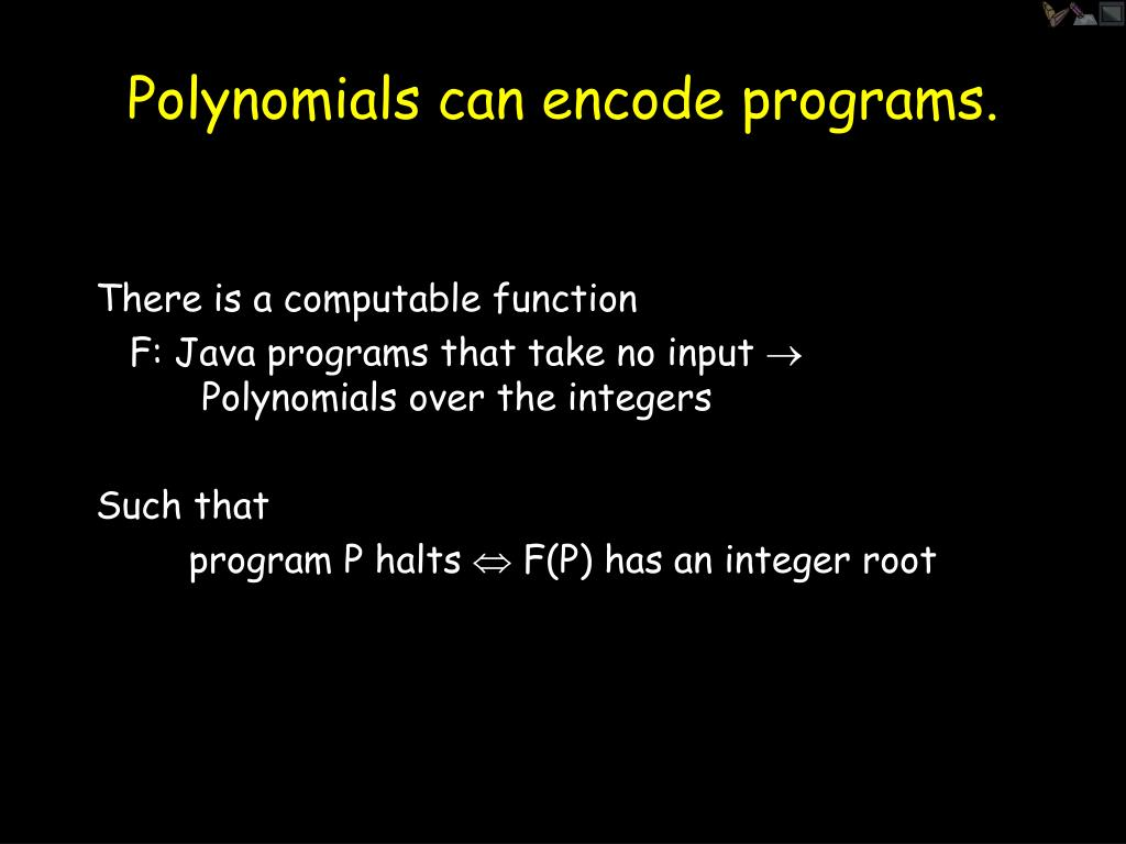 Polynomials can encode programs.