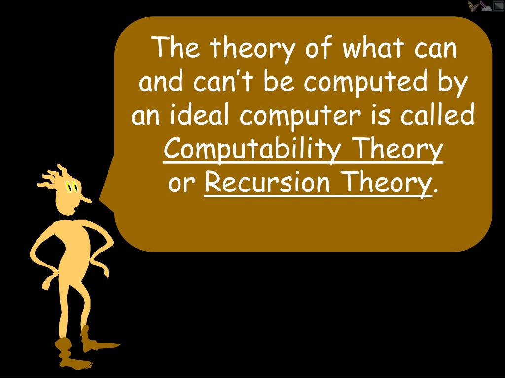 The theory of what can and can't be computed by an ideal computer is called