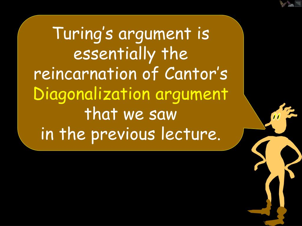Turing's argument is essentially the reincarnation of Cantor's