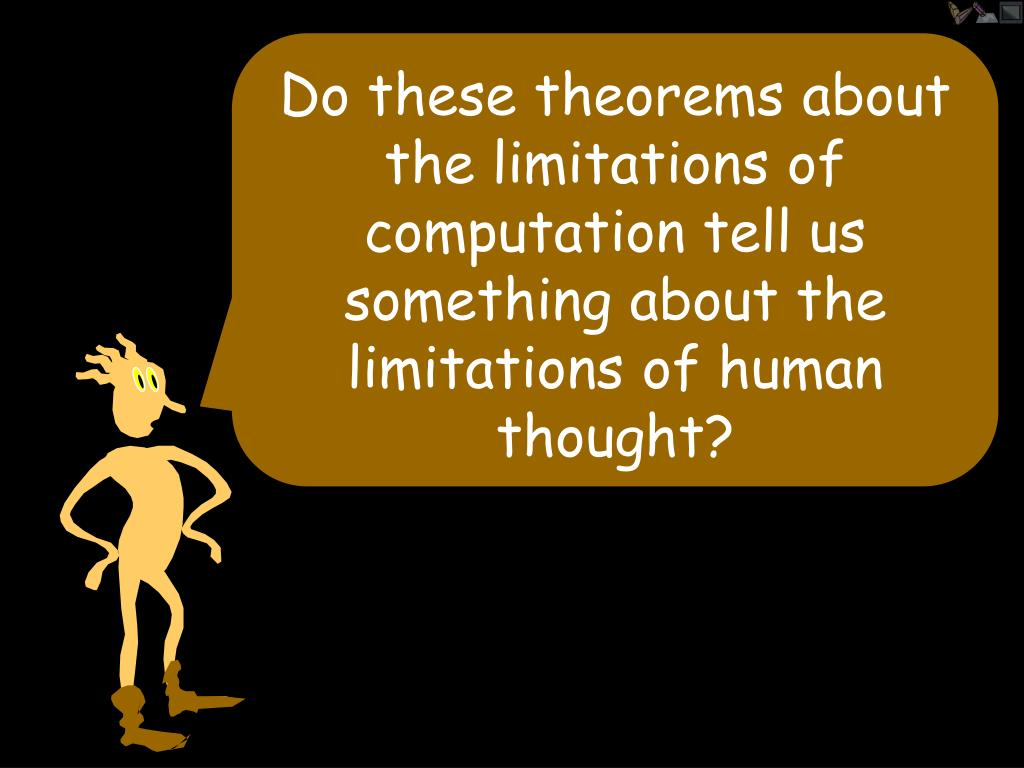 Do these theorems about the limitations of computation tell us something about the limitations of human thought?