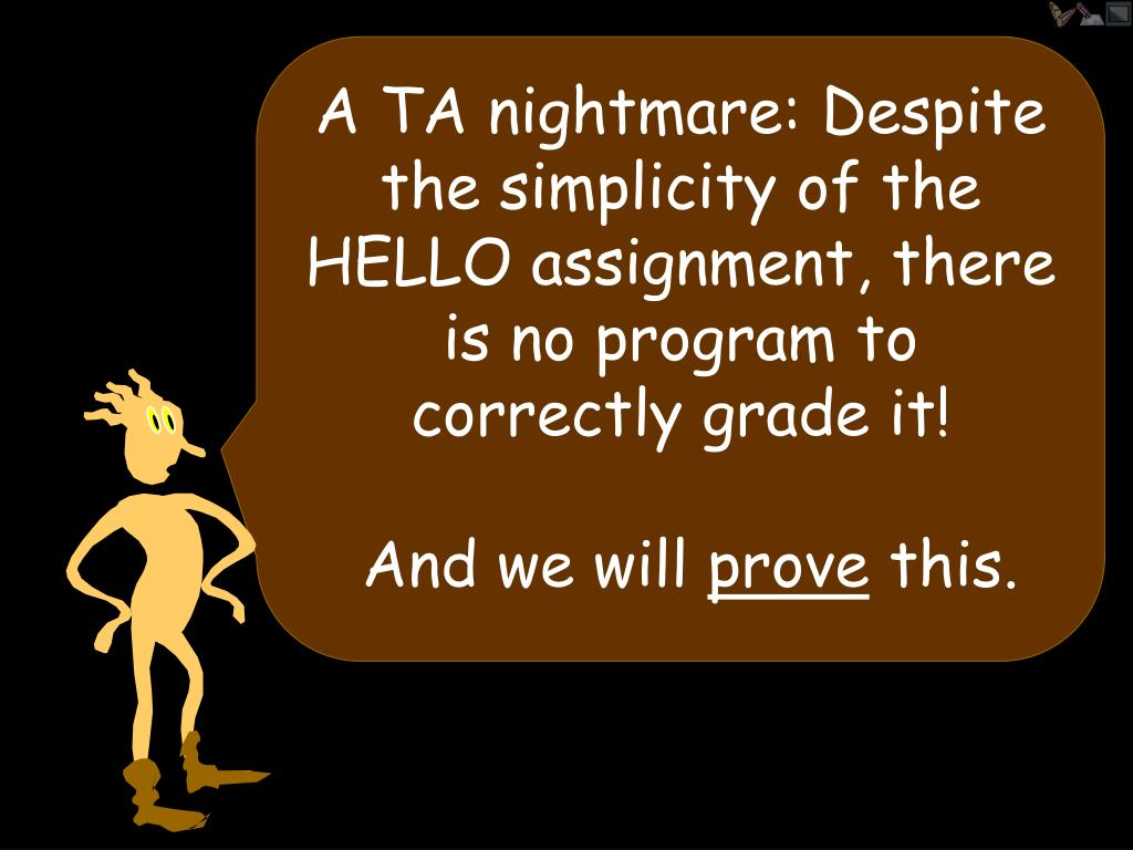 A TA nightmare: Despite the simplicity of the HELLO assignment, there is no program to correctly grade it!