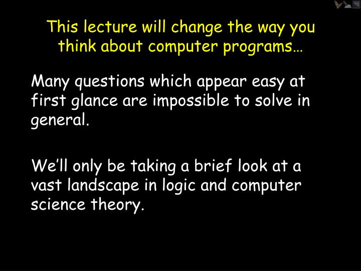 This lecture will change the way you think about computer programs