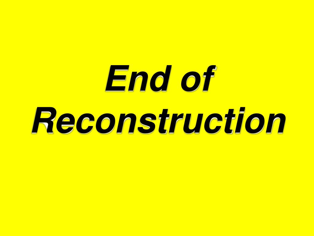 end of reconstruction l.