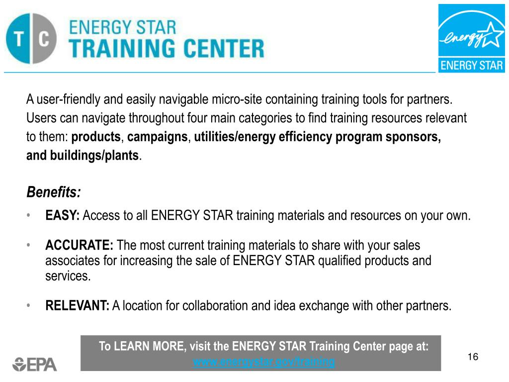 To LEARN MORE, visit the ENERGY STAR Training Center page at: