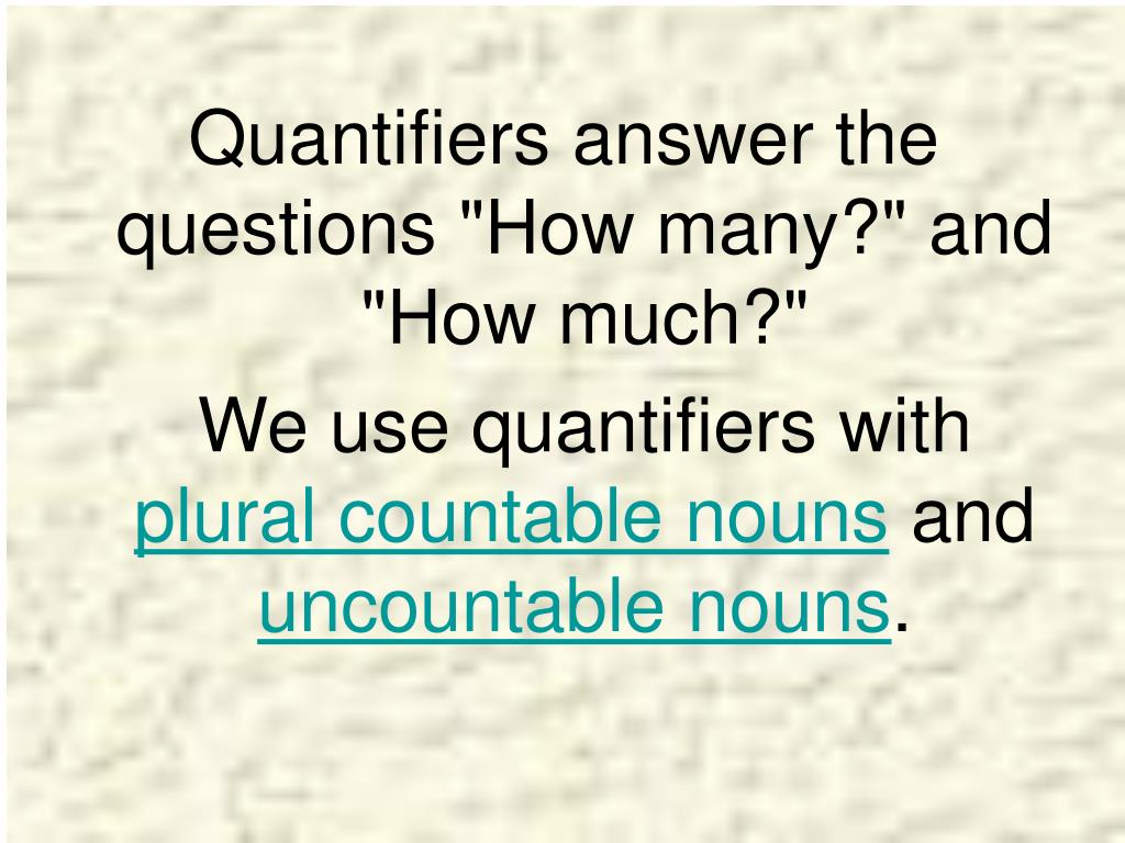 """Quantifiers answer the questions """"How many?"""" and """"How much?"""""""