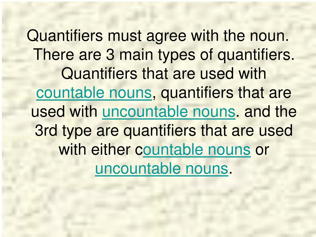 Quantifiers must agree with the noun. There are 3 main types of quantifiers. Quantifiers that are used with