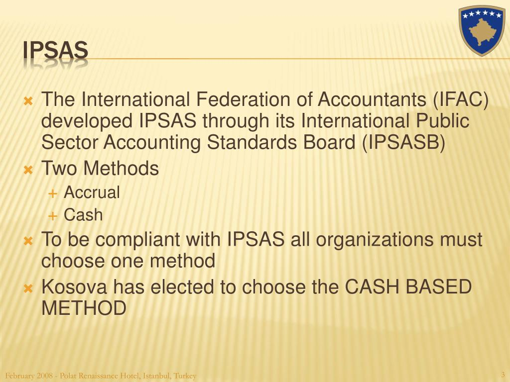 The International Federation of Accountants (IFAC) developed IPSAS through its International Public Sector Accounting Standards Board (IPSASB)