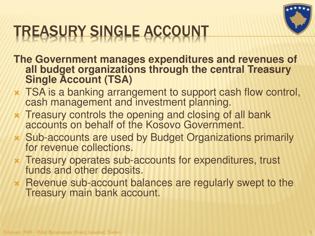 The Government manages expenditures and revenues of all budget organizations through the central Treasury Single Account (TSA)