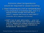 extreme steel temperatures would be required to cause buckling
