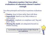 educators matter but too often evaluation of educators doesn t matter enough