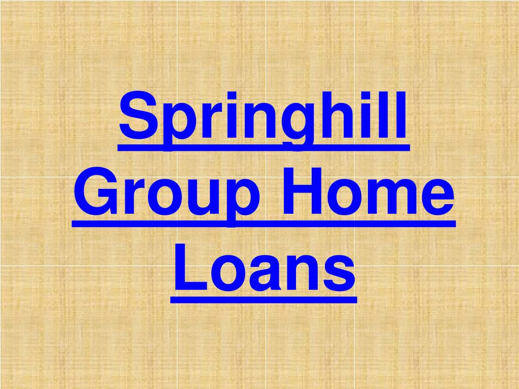 springhill group home loans l.