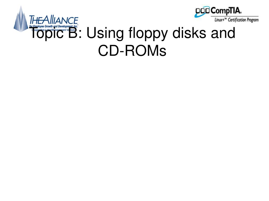 Topic B: Using floppy disks and CD-ROMs