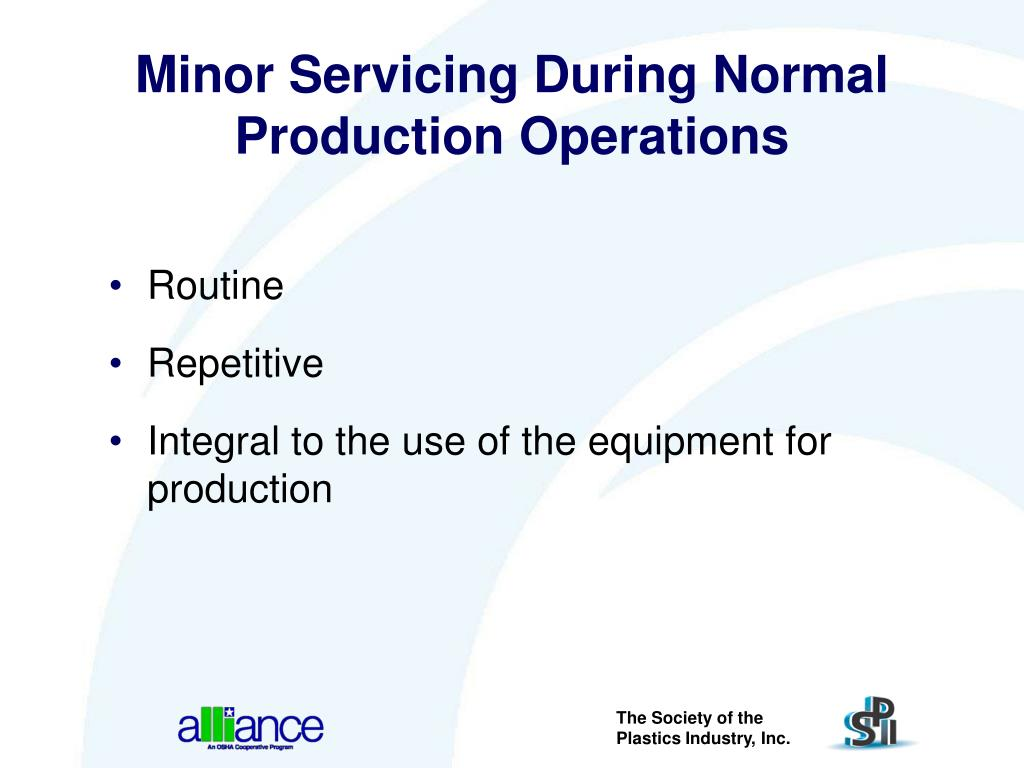 Minor Servicing During Normal Production Operations