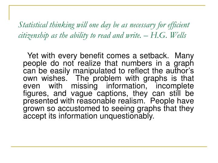 Statistical thinking will one day be as necessary for efficient citizenship as the ability to read a...