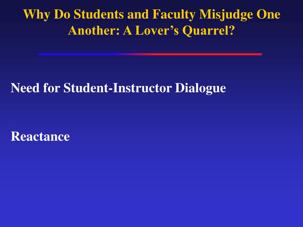 Why Do Students and Faculty Misjudge One Another: A Lover's Quarrel?