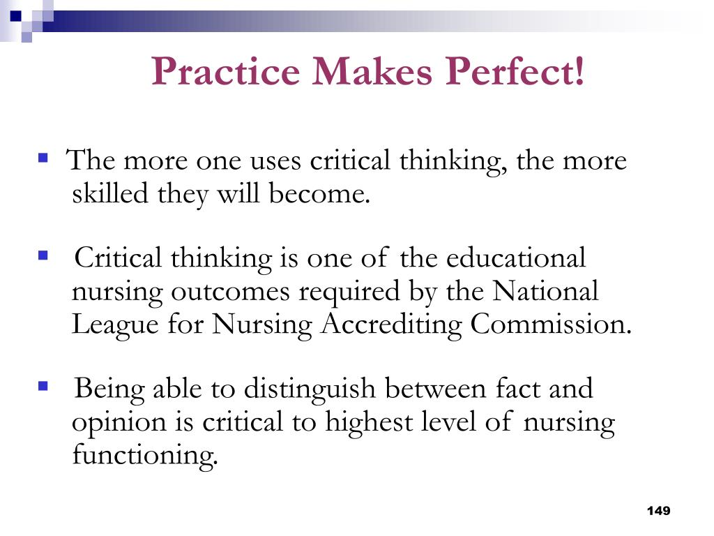 The more one uses critical thinking, the more  skilled they will become.
