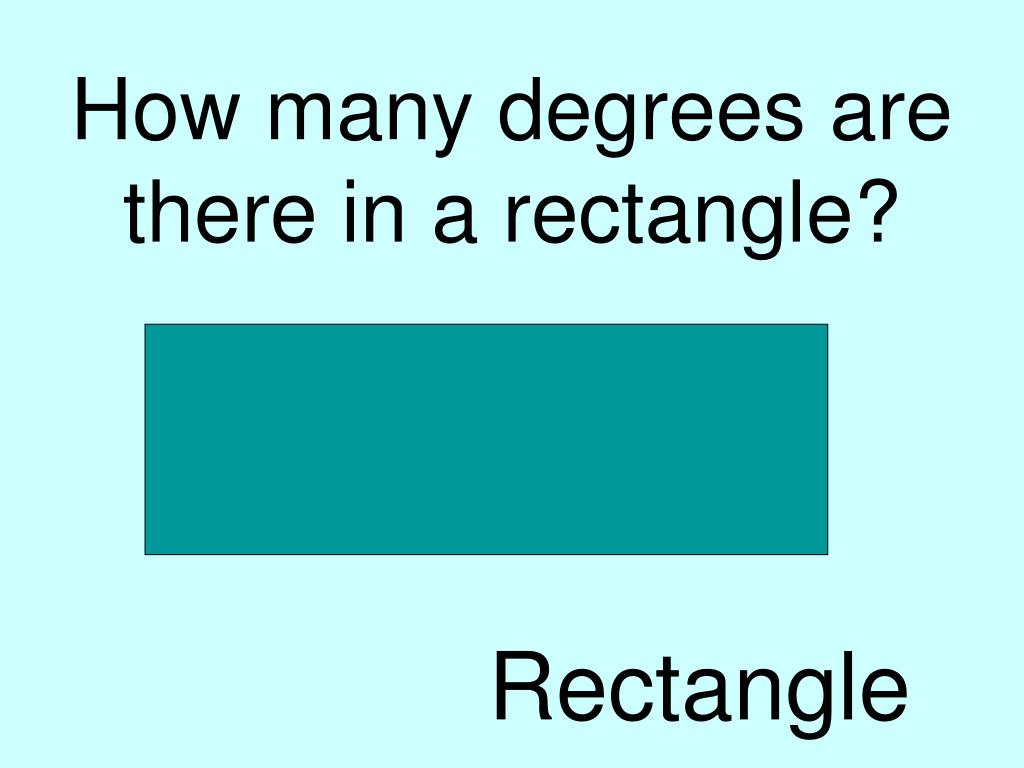 How many degrees are there in a rectangle?