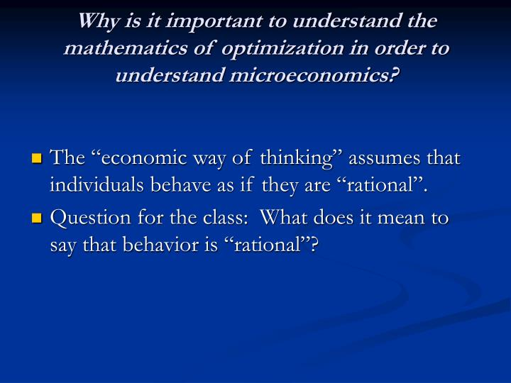 Why is it important to understand the mathematics of optimization in order to understand microeconom...
