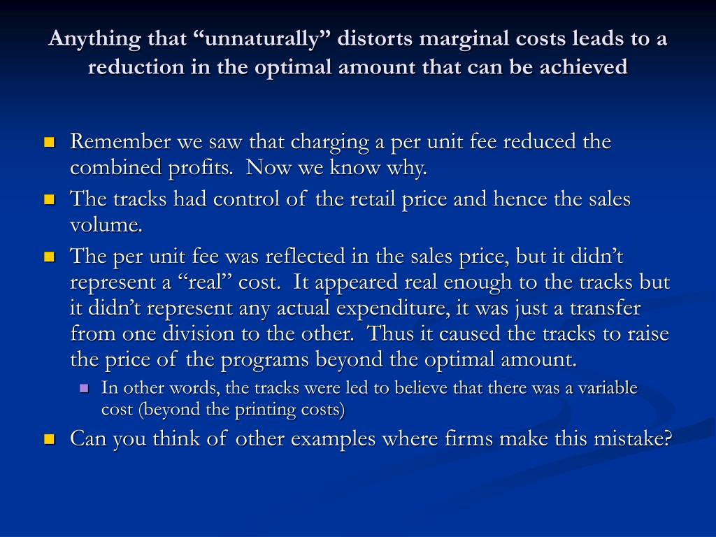 """Anything that """"unnaturally"""" distorts marginal costs leads to a reduction in the optimal amount that can be achieved"""