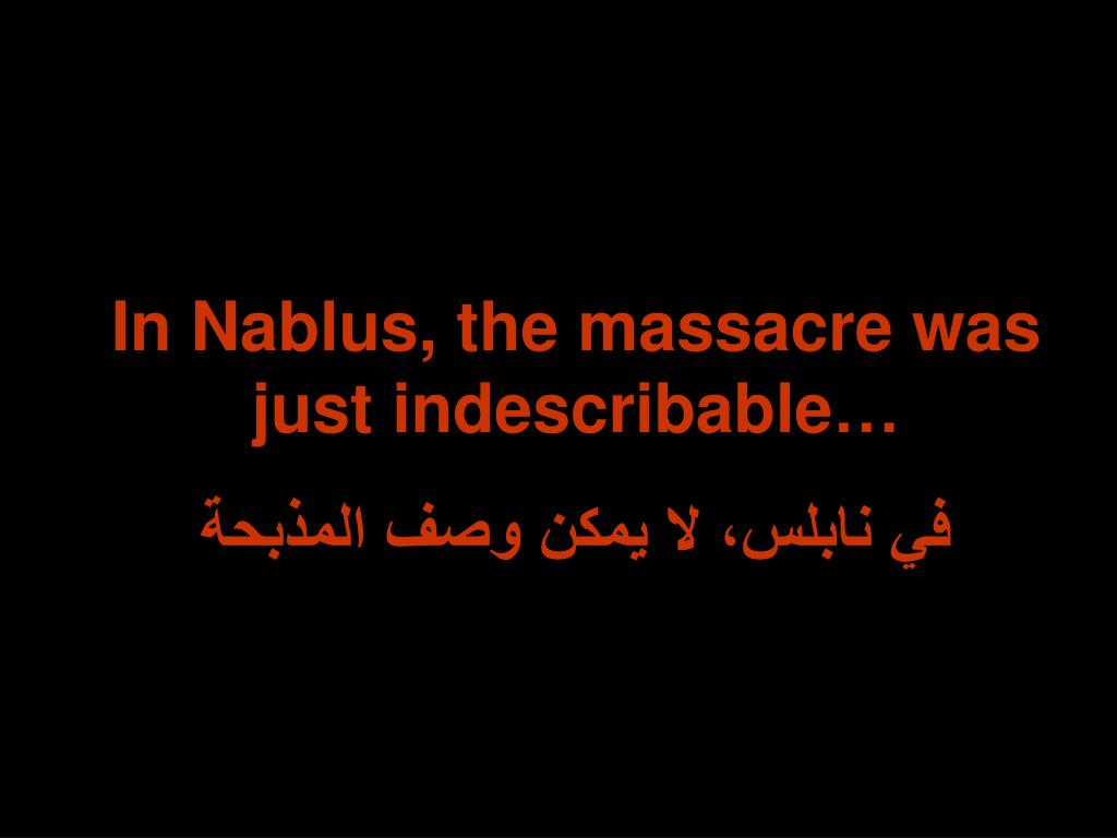 In Nablus, the massacre was just indescribable…