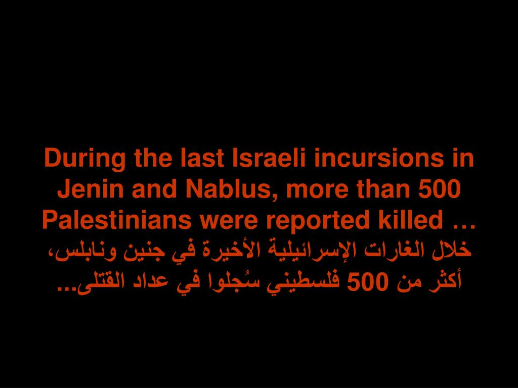 During the last Israeli incursions in Jenin and Nablus, more than 500 Palestinians were reported killed …