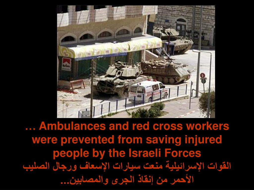 … Ambulances and red cross workers were prevented from saving injured people by the Israeli Forces