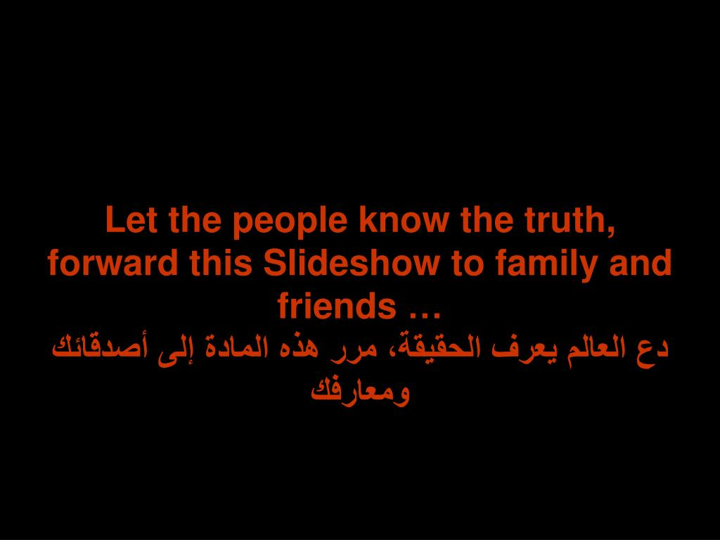 Let the people know the truth, forward this Slideshow to family and friends …