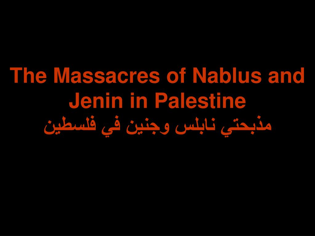 The Massacres of Nablus and Jenin in Palestine