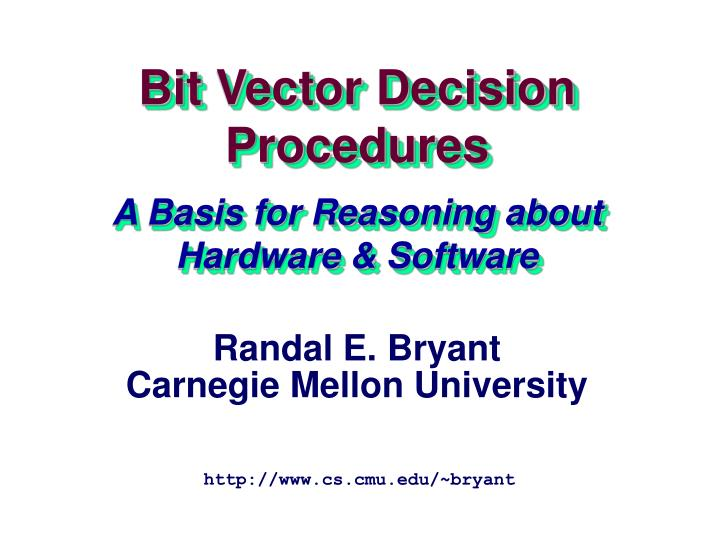 Bit vector decision procedures a basis for reasoning about hardware software