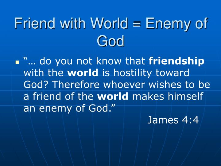 Friend With World Enemy Of God