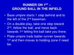 runner on 1 st ground ball in the infield