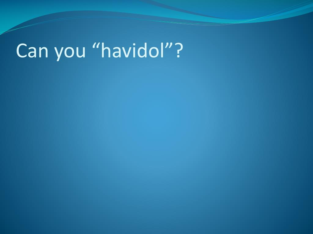 "Can you ""havidol""?"