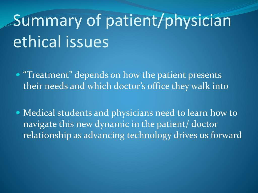 Summary of patient/physician ethical issues