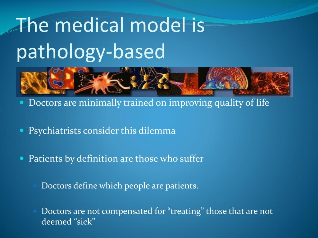 The medical model is pathology-based