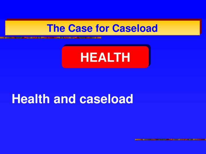 Health and caseload