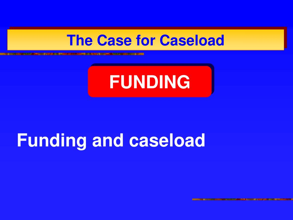 Funding and caseload