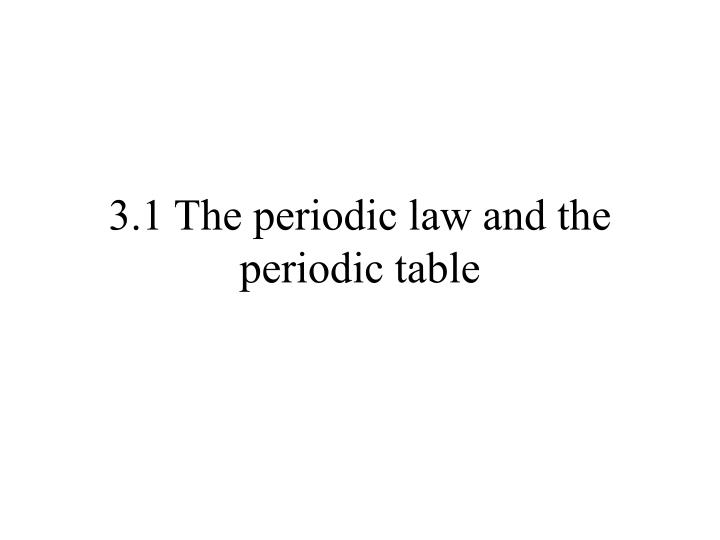 3 1 the periodic law and the periodic table