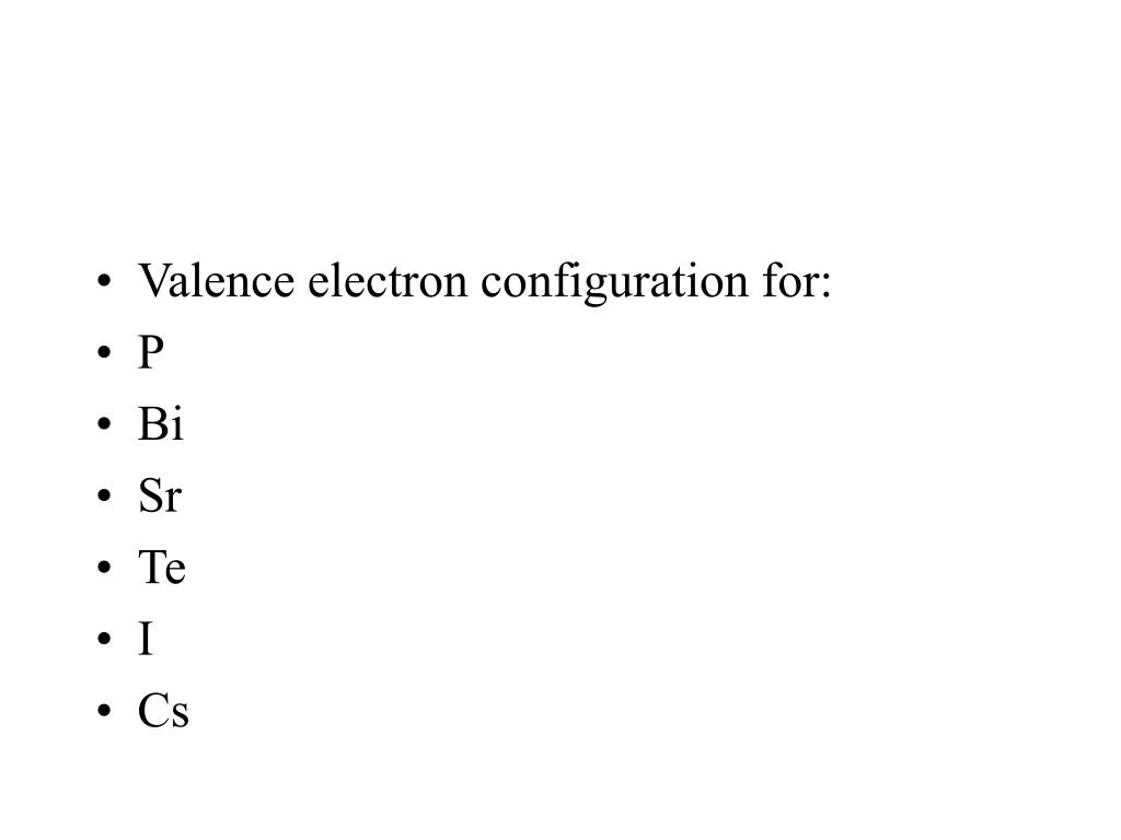 Valence electron configuration for: