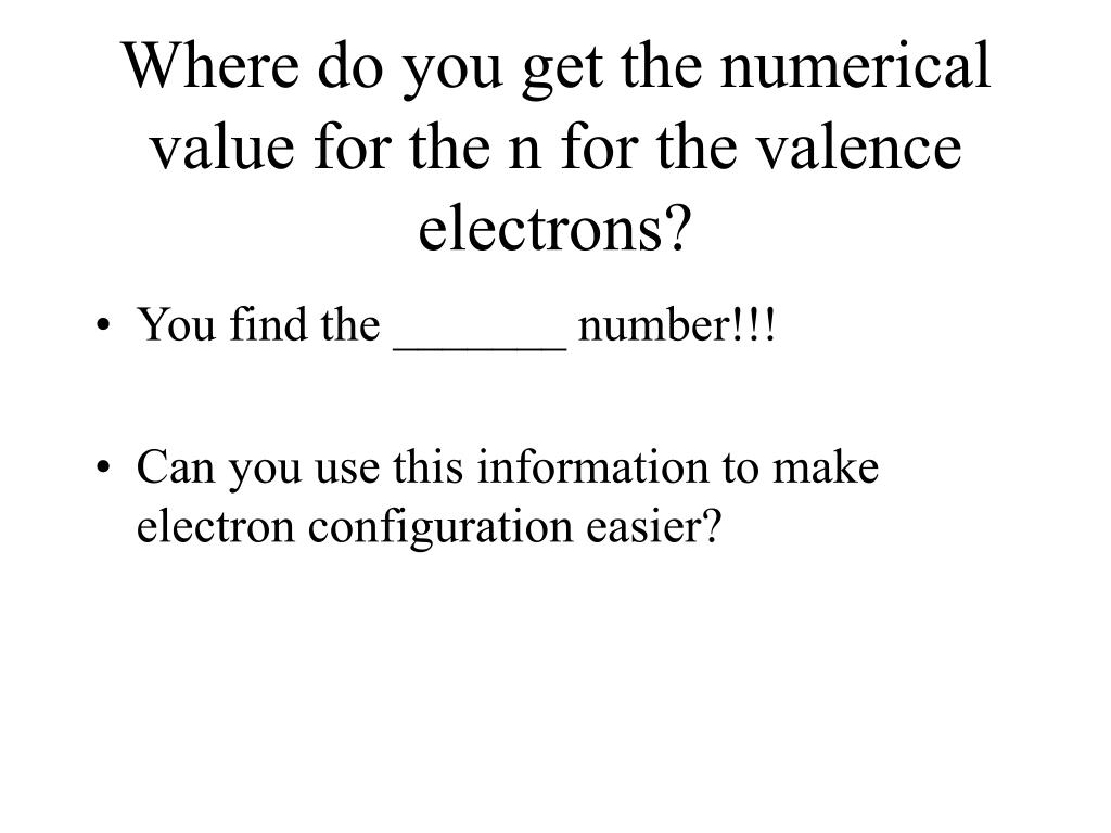 Where do you get the numerical value for the n for the valence electrons?