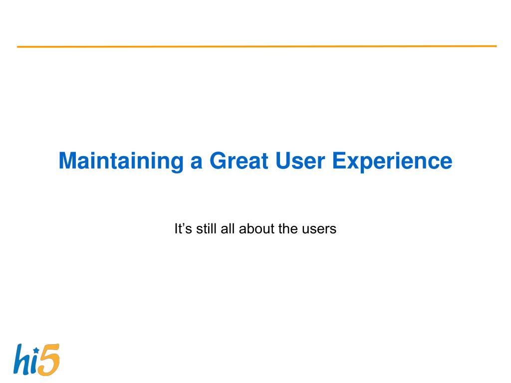 Maintaining a Great User Experience