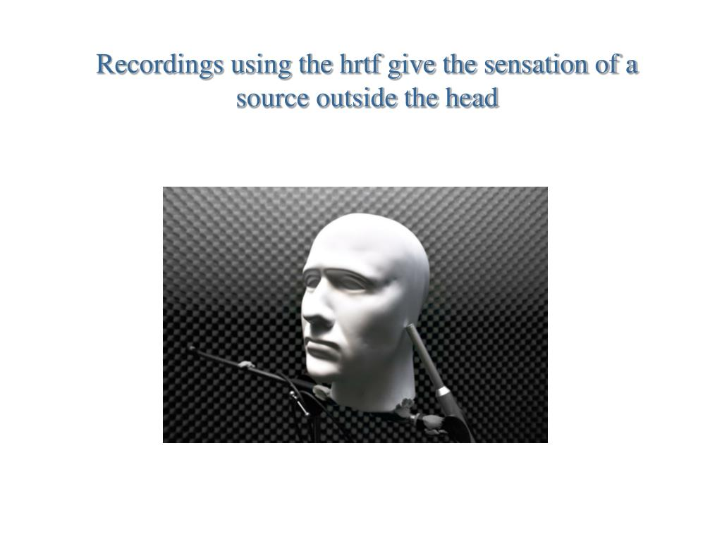 Recordings using the hrtf give the sensation of a source outside the head