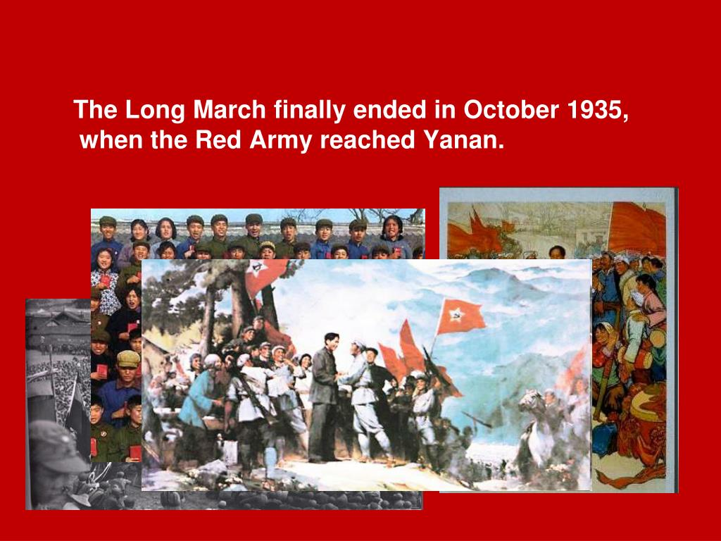 The Long March finally ended in October 1935, when the Red Army reached Yanan.