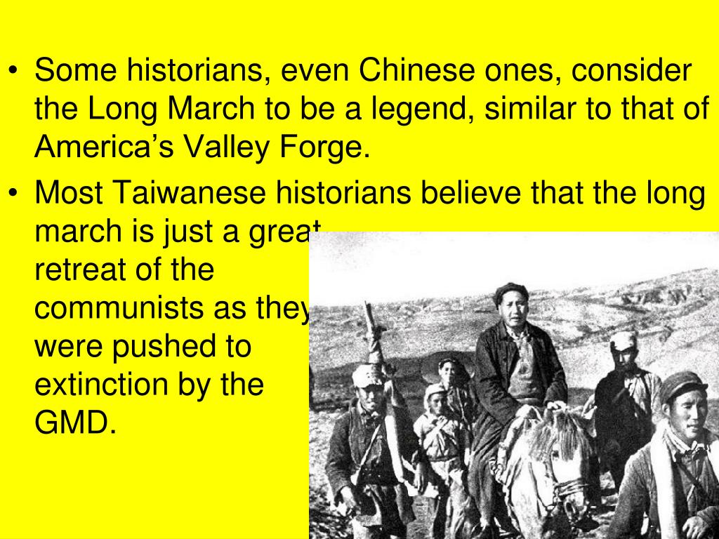 Some historians, even Chinese ones, consider the Long March to be a legend, similar to that of America's Valley Forge.