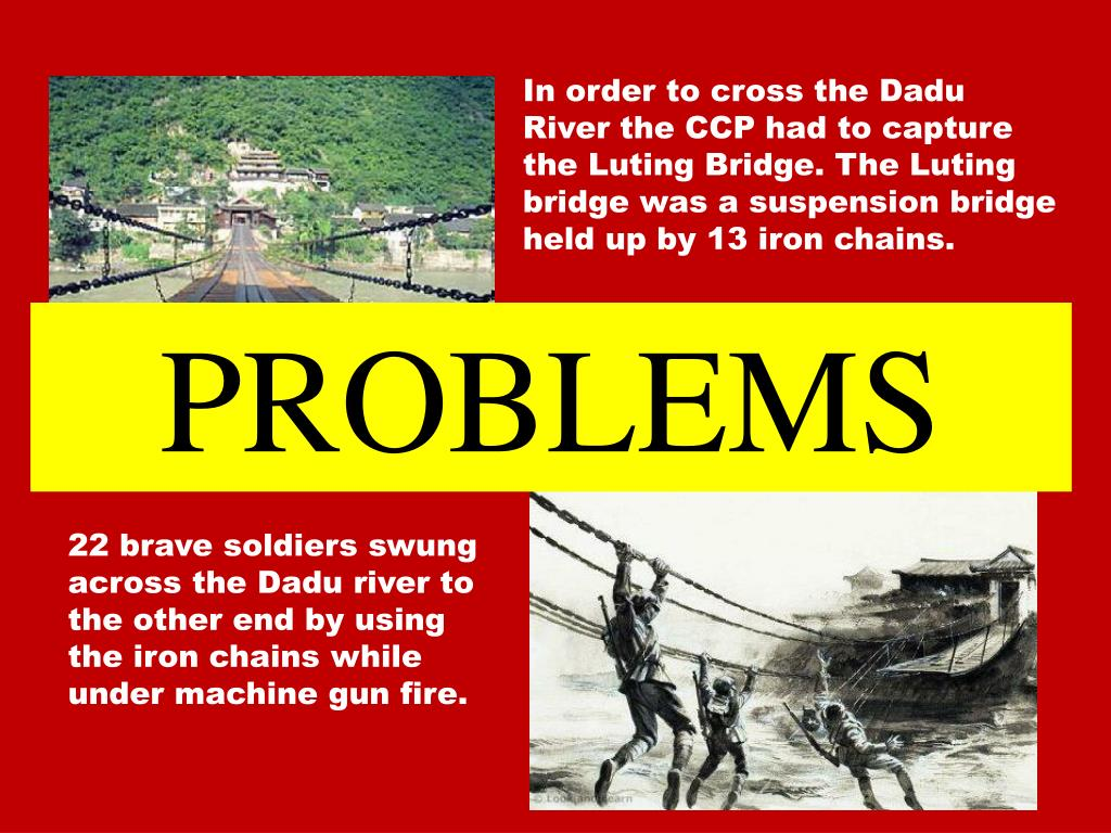 In order to cross the Dadu River the CCP had to capture the Luting Bridge. The Luting bridge was a suspension bridge held up by 13 iron chains.