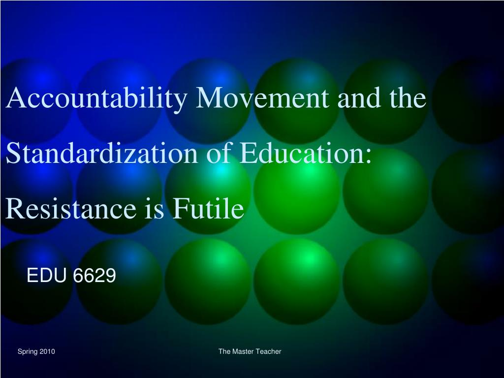 accountability movement and the standardization of education resistance is futile l.