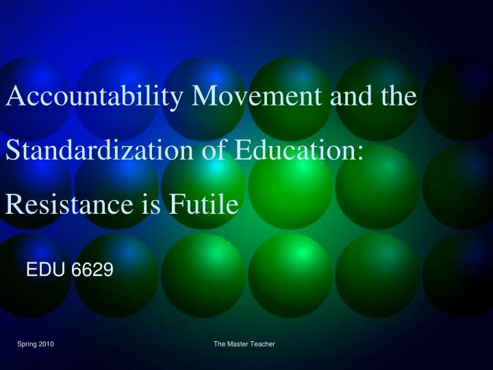 Accountability movement and the standardization of education resistance is futile