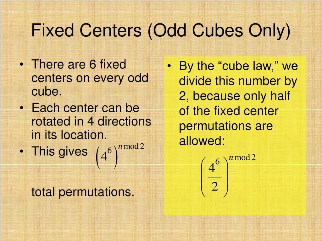 There are 6 fixed centers on every odd cube.