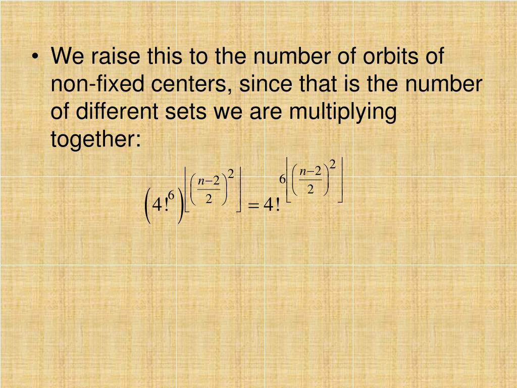 We raise this to the number of orbits of non-fixed centers, since that is the number of different sets we are multiplying together: